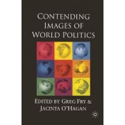 Contending Images of World Politics by Greg Fry