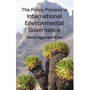 The Policy Process in International Environmental Governance by Sheila Aggarwal-khan