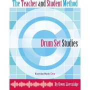 The Teacher and Student Method Drum Set Studies Exercise Book One by Owen Liversidge