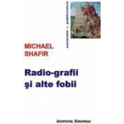 Radio-grafii si alte fobii - Michael Shafir