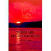 These Are My Testimonies by Delma J Baker