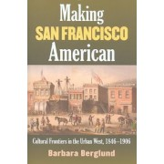 Making San Francisco American by Barbara Berglund