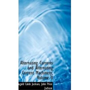 Alternating Currents and Alternating Current Machinery, Volume II by Dugald Caleb Jackson