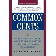 Common Cents: How to Succeed with Activity-Based Costing and Activity-Based Management by Peter Turney