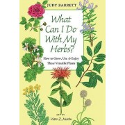 What Can I Do with My Herbs? by Judy Barrett