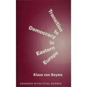 Transition to Democracy in Eastern Europe by K. von Beyme