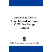 Letters and Other Unpublished Writings of Walter Savage Landor by Walter Savage Landor