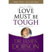 Love Must Be Tough by Dr James C Dobson