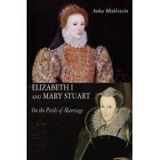 Elizabeth I and Mary Stuart by Anka Muhlstein