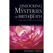 Unlocking the Mysteries of Birth & Death: And Everything in Between, a Buddhist View Life