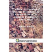 Tradition, Archaeological Heritage Protection and Communities in the Limpopo Province of South Africa by Innocent Pikirayi