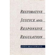 Restorative Justice and Responsive Regulation by John Braithwaite