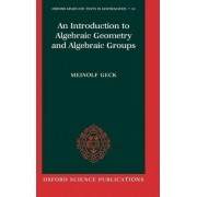 An Introduction to Algebraic Geometry and Algebraic Groups by Meinolf Geck