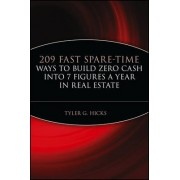 209 Fast Spare-Time Ways to Build Zero Cash into 7 Figures a Year in Real Estate by Tyler G. Hicks