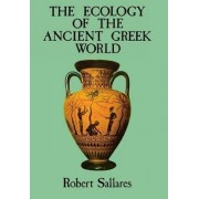 The Ecology of the Ancient Greek World by Research Fellow in Biomolecular Sciences Robert Sallares