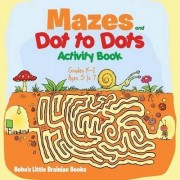 Mazes and Dot to Dots Activity Book Grades K-1 - Ages 5 to 7 by Bobo's Little Brainiac Books