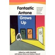 Fantastic Antone Grows Up Fantastic Antone Grows Up Fantastic Antone Grows Up by Judith Kleinfeld