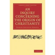 An Inquiry Concerning the Origin of Christianity by Charles Christian Hennell