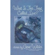 What is This Thing Called Love? by Gene Wilder