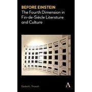 Before Einstein: The Fourth Dimension in Fin-de-Siecle Literature and Culture