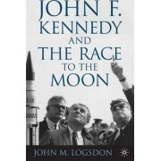 John F. Kennedy and the Race to the Moon by John M. Logsdon