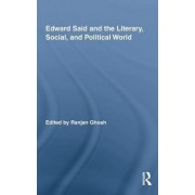 Edward Said and the Literary, Social, and Political World by Ranjan Ghosh