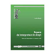 Repere de interpretare in drept. Ghid de interpretare in materie civila