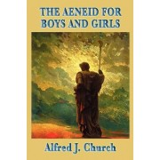 The Aeneid for Boys and Girls by Alfred John Church