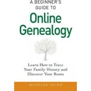 A Beginner's Guide to Online Genealogy by Michael Dunn