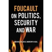 Foucault on Politics, Security and War by Michael Dillon