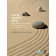 Leading, Managing, Caring: Understanding Leadership and Management in Health and Social Care by Sara Mackian