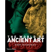 The World of Ancient Art by John Boardman