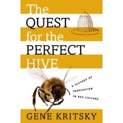 The Quest for the Perfect Hive by Gene Kritsky