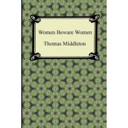 Women Beware Women by Professor Thomas Middleton