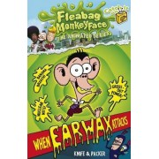 The Disgusting Adventures of Fleabag Monkeyface: When Earwax Attacks by Knife & Packer
