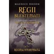 Regii blestemati vol.2 Regina sugrumata - Maurice Druon
