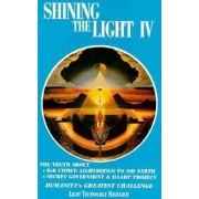Shining the Light: Humanity's Greatest Challenge v. 4 by Light Technology Research
