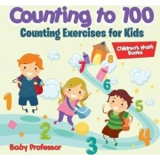 Counting to 100 - Counting Exercises for Kids Children's Math Books by Baby Professor