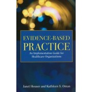 Evidence-Based Practice: An Implementation Guide for Healthcare Organizations