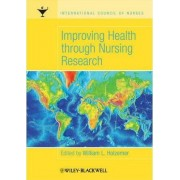 Improving Health Through Nursing Research by William L. Holzemer
