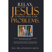 Relax. Jesus Is Bigger Than Your Problems.: When Life Threatening Situation Met with the God Kind of Faith, What Happens Next?