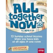 All Together Now for Ages 4-12: Winter, Volume 2 by Lois Keffer