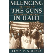 Silencing the Guns in Haiti by Irwin P. Stotzky
