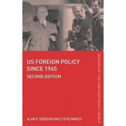 US Foreign Policy Since 1945 by Alan P. Dobson
