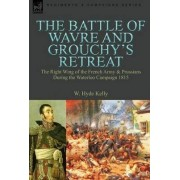 The Battle of Wavre and Grouchy's Retreat by W Hyde Kelly
