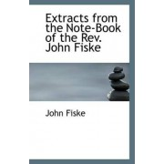 Extracts from the Note-Book of the REV. John Fiske by John Fiske