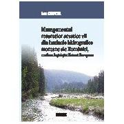 Managementul resurselor acvatice vii din bazinele hidrografice montane ale Romaniei, conform legislatiei Uniunii Europen.