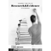 Leading the Use of Research and Evidence in Schools by Chris Brown