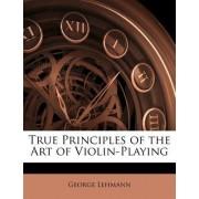 True Principles of the Art of Violin-Playing by George Lehmann