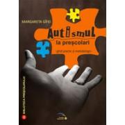 Autismul la prescolari. Ghid practic si metodologic.